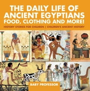 The Daily Life of Ancient Egyptians : Food, Clothing and More! - History Stories for Children | Children"|180|183|?|57b532113cb05f5aeb6b8203001e0926|False|UNLIKELY|0.37617743015289307