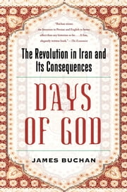 Days of God - The Revolution in Iran and Its Consequences ebook by James Buchan