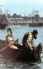 Our Mutual Friend ebook by Charles Charles Dickens