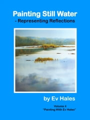 Painting Still Water - Representing Reflections ebook by Ev Hales