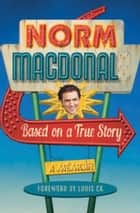 Based on a True Story - A Memoir ebook by Norm Macdonald