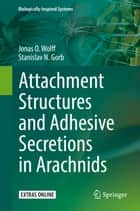 Attachment Structures and Adhesive Secretions in Arachnids ebook by Jonas O. Wolff,Stanislav N. Gorb