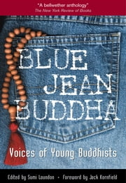Blue Jean Buddha - Voices of Young Buddhists ebook by Sumi Loundon,Jack Kornfield