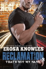Reclamation: That's Not My Baby ebook by Erosa Knowles