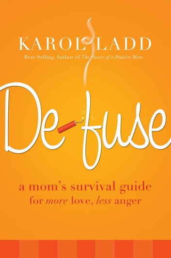 Defuse - A Mom's Survival Guide for More Love, Less Anger ebook by Karol Ladd