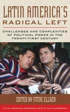 Latin America's Radical Left - Challenges and Complexities of Political Power in the Twenty-first Century ebook by Steve Ellner, William I. Robinson