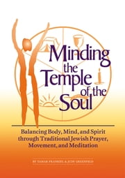 Minding the Temple of the Soul - Balancing Body, Mind & Spirit through Traditional Jewish Prayer, Movement and Meditation ebook by Tamar Frankiel, PhD,Judy Greenfield