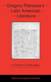Gregory Rabassa's Latin American Literature - A Translator's Visible Legacy ebook by María Constanza Guzmán