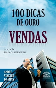 100 dicas de ouro - Vendas ebook by Kobo.Web.Store.Products.Fields.ContributorFieldViewModel