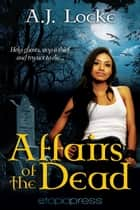 Affairs of the Dead ebook by A. J. Locke