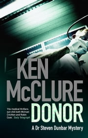 Donor - A Dr Steven Dunbar Thriller: Book 1 ebook by Ken McClure