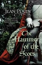 The Hammer of the Scots - (Plantagenet Saga) ebook by Jean Plaidy