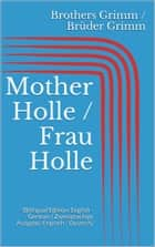 Mother Holle / Frau Holle - (Bilingual Edition: English - German / Zweisprachige Ausgabe: Englisch - Deutsch) ebook by Jacob Grimm, Wilhelm Grimm