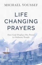 Life-Changing Prayers - How God Displays His Power to Ordinary People ebook by Michael Youssef