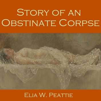 Story of an Obstinate Corpse audiobook by Elia W. Peattie