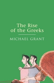 The Rise Of The Greeks ebook by Michael Grant