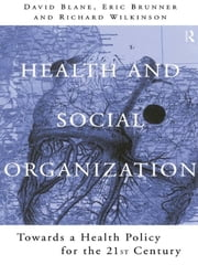 Health and Social Organization - Towards a Health Policy for the 21st Century ebook by David Blane,Eric Brunner,Richard Wilkinson