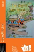 The Hippies Who Meant It: A novel about Americans and Canadians who went back to the land in the sixties. ebook by Seymour Hamilton