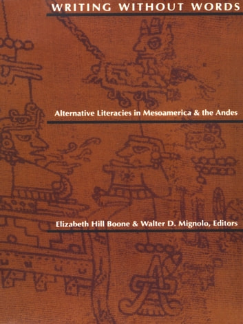 Writing Without Words - Alternative Literacies in Mesoamerica and the Andes ebook by