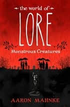 The World of Lore, Volume 1: Monstrous Creatures ebook by Aaron Mahnke