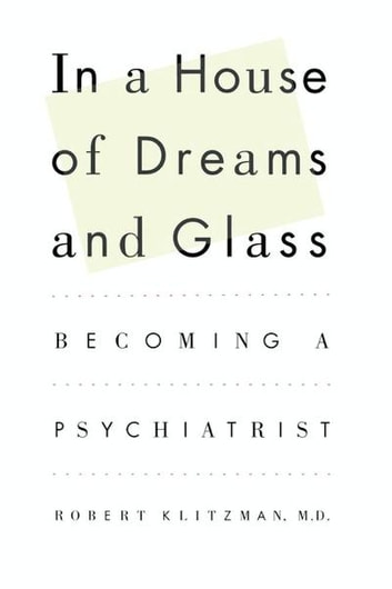In a House of Dreams and Glass - Becoming a Psychiatrist ebook by Robert Klitzman