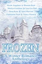 Frozen: A Winter Romance Anthology ebook by Charmaine Pauls, April Marcom, Nancy Pennick,...