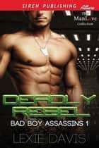 Deadly Rebel ebook by Lexie Davis