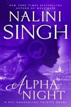 Alpha Night ebook by Nalini Singh