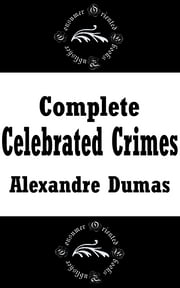 Complete Celebrated Crimes ebook by Alexandre Dumas