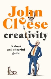 Creativity - A Short and Cheerful Guide ebook by John Cleese