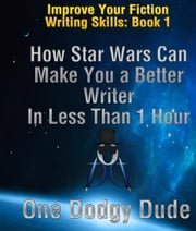 How Star Wars Can Make You a Better Writer in Less Than 1 Hour - Improve Your Writing Skills, #1 ebook by Sebastian Cornet