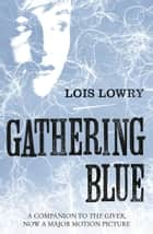 Gathering Blue (The Giver Quartet) ebook by Lois Lowry