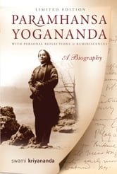 Paramhansa Yogananda: A Biography with Personal Reflections and Reminiscences - A Biography with Personal Reflections and Reminiscences ebook by Swami Kriyananda