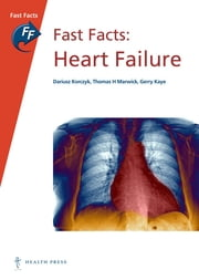 Fast Facts: Heart Failure ebook by Dariusz Korczyk,Thomas H Marwick,Gerry Kaye