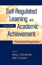 Self-Regulated Learning and Academic Achievement ebook by Barry J. Zimmerman,Dale H. Schunk