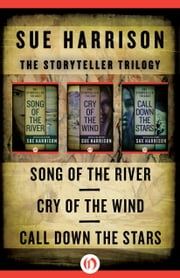 The Storyteller Trilogy - Song of the River, Cry of the Wind, and Call Down the Stars ebook by Sue Harrison