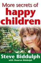 More Secrets of Happy Children ebook by Steve Biddulph