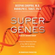Super Genes - Unlock the Astonishing Power of Your DNA for Optimum Health and Well-Being audiobook by Deepak Chopra, M.D., Rudolph E. Tanzi, Ph.D.