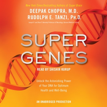 Super Genes - Unlock the Astonishing Power of Your DNA for Optimum Health and Well-Being audiobook by Deepak Chopra, M.D.,Rudolph E. Tanzi, Ph.D.