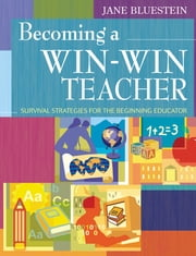 Becoming a Win-Win Teacher - Survival Strategies for the Beginning Educator ebook by