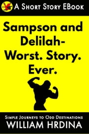 Samson and Delilah- WORST. STORY. EVER. ebook by William Hrdina