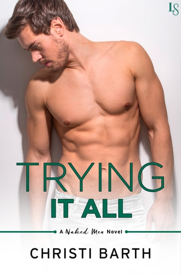 Trying It All - A Naked Men Novel ebook by Christi Barth