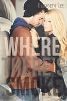Where There's Smoke ebook by Elizabeth Lee
