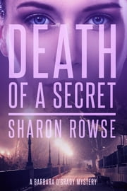 Death of a Secret - A Barbara O'Grady Mystery ebook by Sharon Rowse