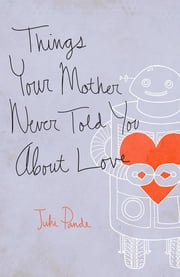 Things Your Mother Never Told You ebook by Juhi Pande