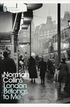 London Belongs to Me ebook by Norman Collins, Ed Glinert