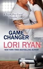 Game Changer - a Triple Play Curse Novella ebook by Lori Ryan