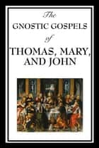 The Gnostic Gospels of Thomas, Mary & John ebook by Katherine John