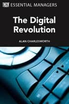 DK Essential Managers: The Digital Revolution ebook by DK Publishing