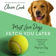 Must Love Dogs: Fetch You Later audiobook by Claire Cook